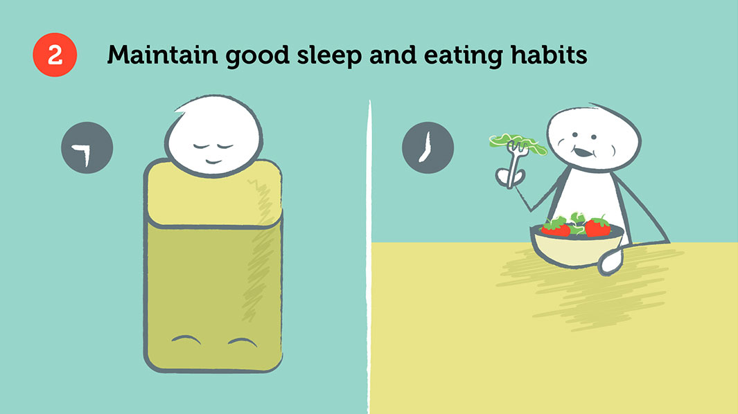 Maintain good sleep and eating habits
