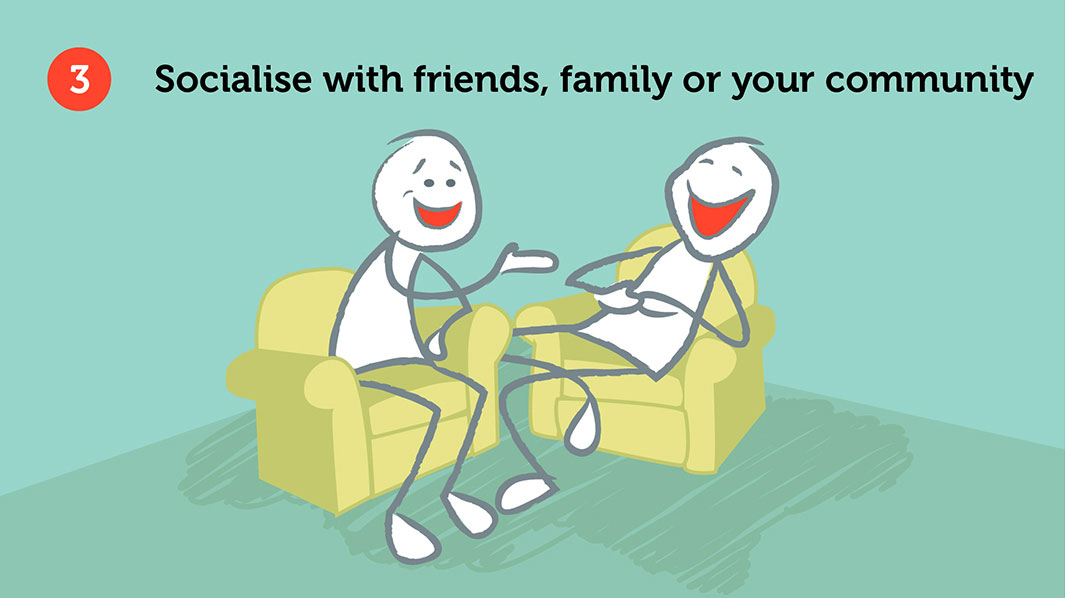 Socialise with friends, family or your community